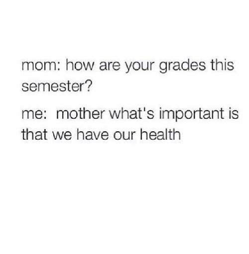 mom-how-are-your-grades-this-semester-me-mother-whats-21363283